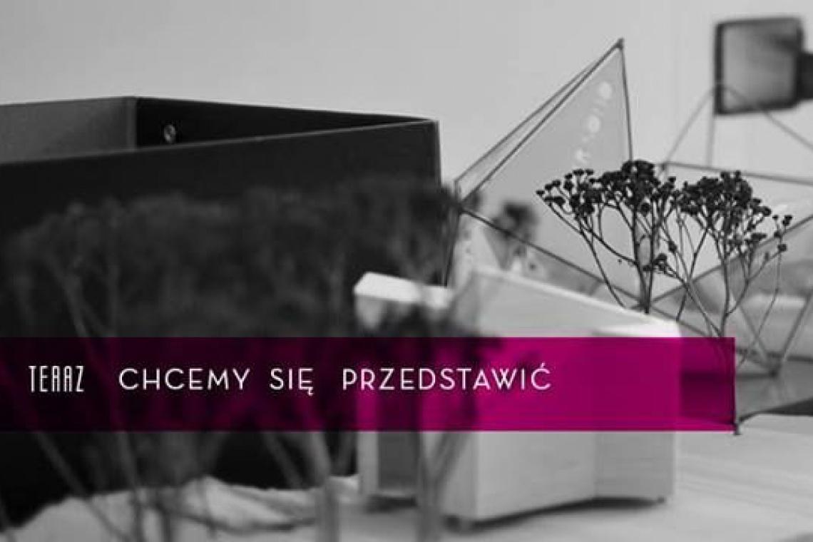 Wystawę projektów TERAZ zainauguruje wykład Ewy Kuryłowicz