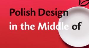 Wystawa Polish Design in the Middle of już niedługo w Poznaniu