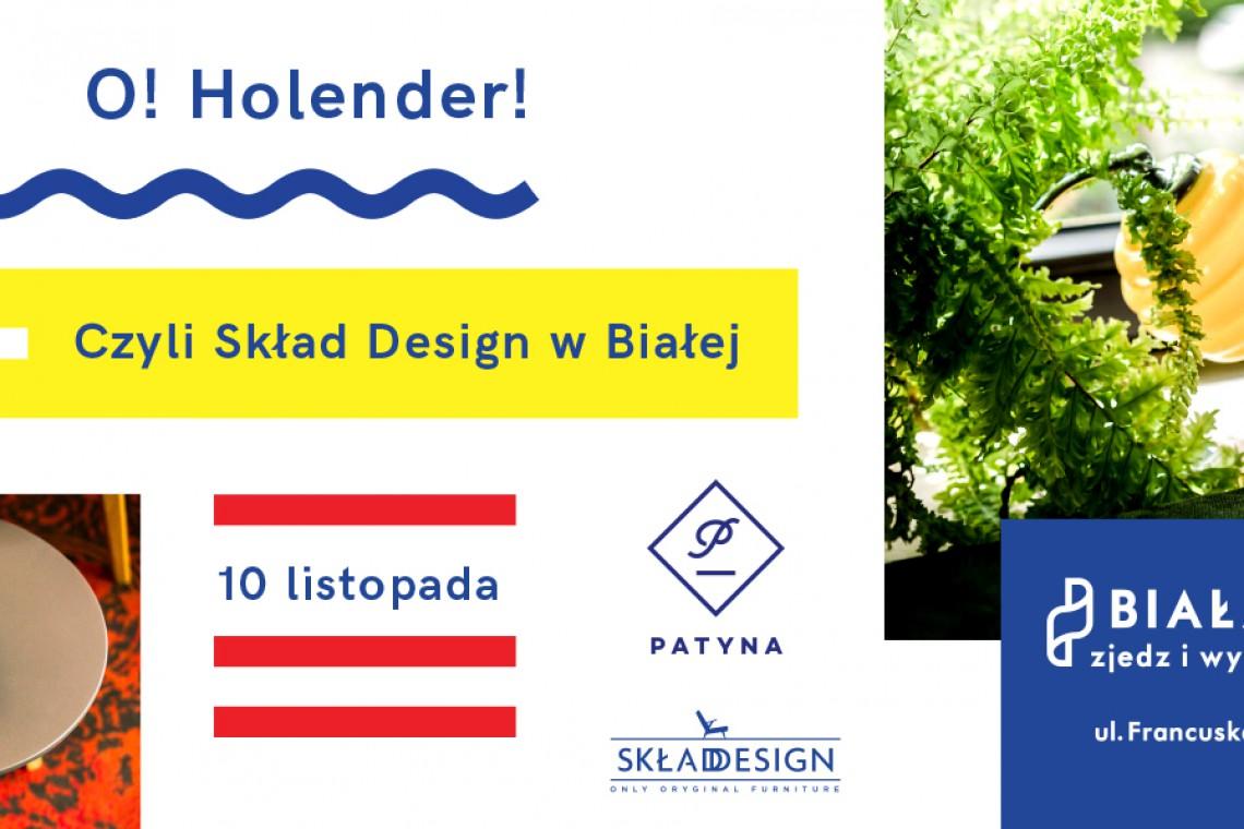 O! Holender! Patyna przedstawia Skład Design w Białej