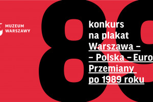 """Kto zaprojektuje plakat """"Warszawa - Polska - Europa. Przemiany po 1989""""?"""