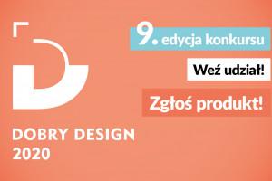 9. edycja konkursu Dobry Design rozpoczęta! Zgłoś swój produkt!