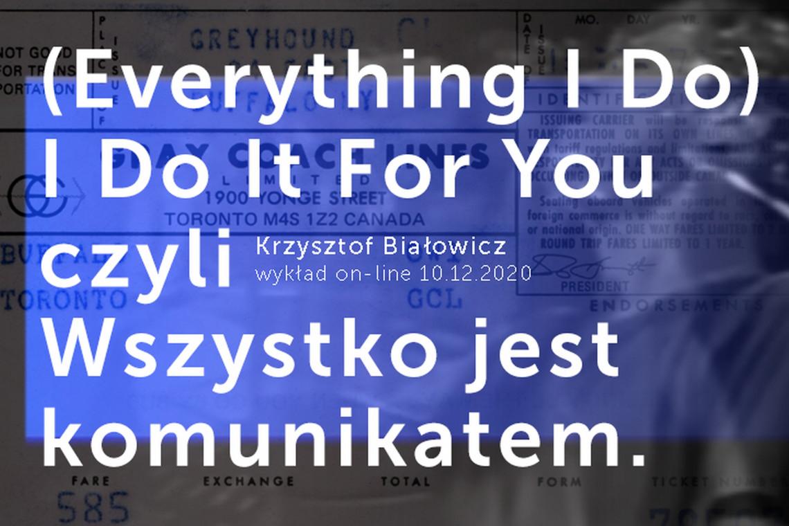 Wszystko jest komunikatem? Wykład on-line Krzysztofa Białowicza